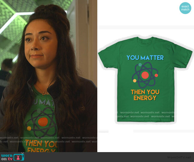 You Matter Then You Energy T-Shirt by jmgoutdoors at Teepublic worn by Ella Lopez (Aimee Garcia) on Lucifer